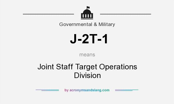 What does J-2T-1 mean? It stands for Joint Staff Target Operations Division