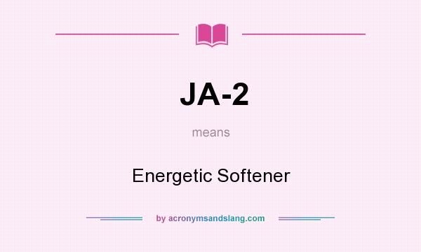 What does JA-2 mean? It stands for Energetic Softener