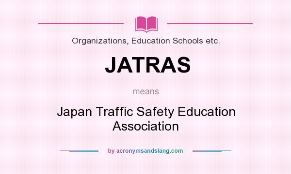 What does JATRAS mean? It stands for Japan Traffic Safety Education Association