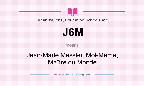What does J6M mean? It stands for Jean-Marie Messier, Moi-Même, Maître du Monde