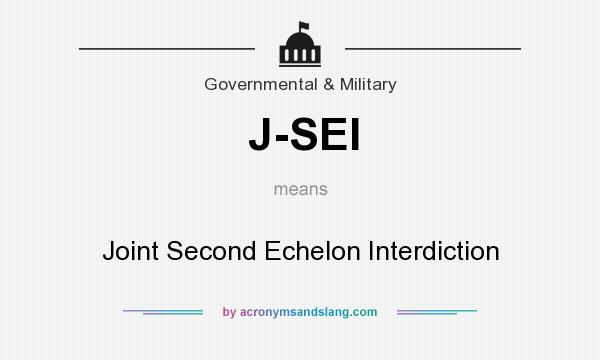 What does J-SEI mean? It stands for Joint Second Echelon Interdiction