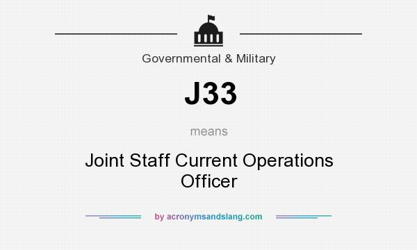 What does J33 mean? It stands for Joint Staff Current Operations Officer