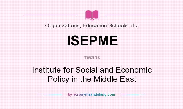 What does ISEPME mean? It stands for Institute for Social and Economic Policy in the Middle East