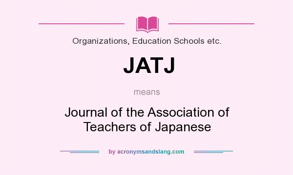 What does JATJ mean? It stands for Journal of the Association of Teachers of Japanese