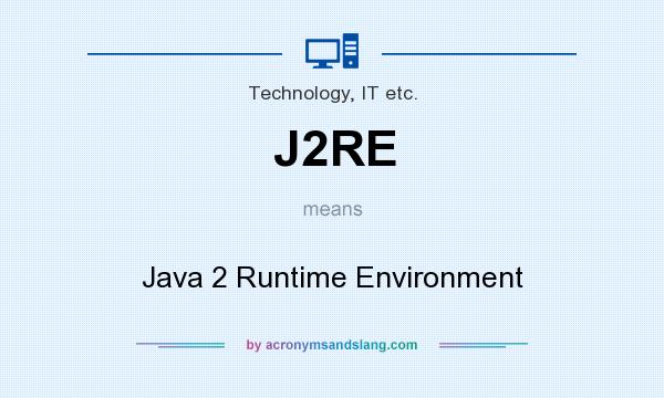 What does J2RE mean? It stands for Java 2 Runtime Environment