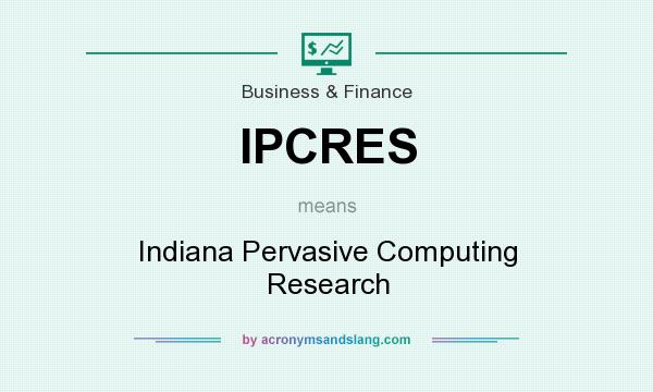 What does IPCRES mean? It stands for Indiana Pervasive Computing Research