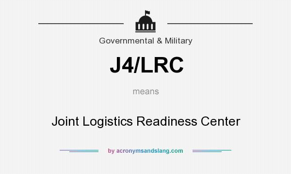 What does J4/LRC mean? It stands for Joint Logistics Readiness Center