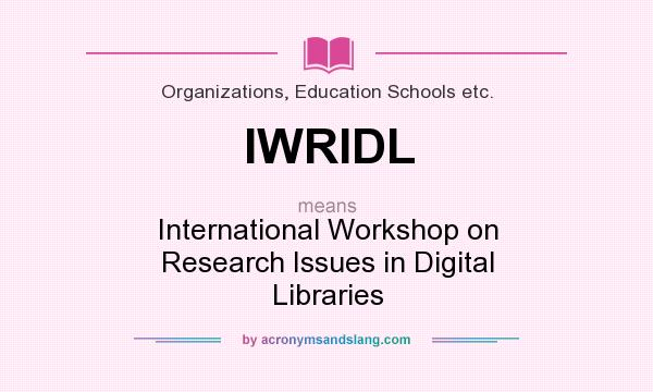 What does IWRIDL mean? It stands for International Workshop on Research Issues in Digital Libraries