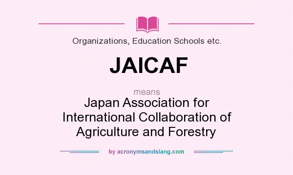 What does JAICAF mean? It stands for Japan Association for International Collaboration of Agriculture and Forestry