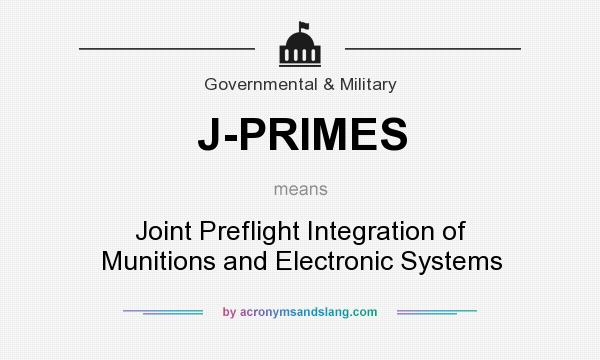 What does J-PRIMES mean? It stands for Joint Preflight Integration of Munitions and Electronic Systems
