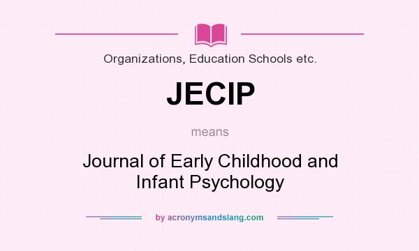 What does JECIP mean? It stands for Journal of Early Childhood and Infant Psychology