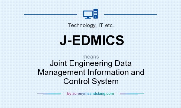 What does J-EDMICS mean? It stands for Joint Engineering Data Management Information and Control System