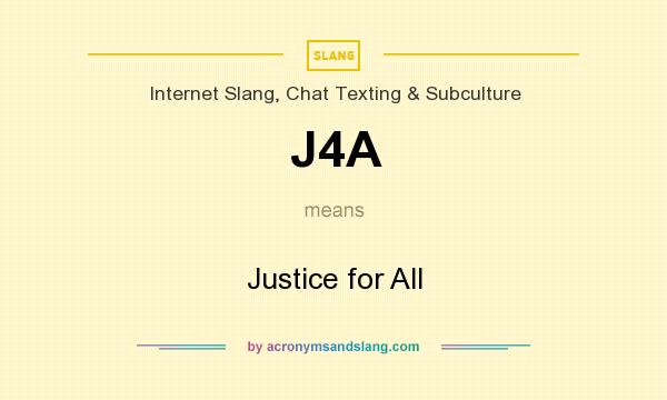 What does J4A mean? It stands for Justice for All