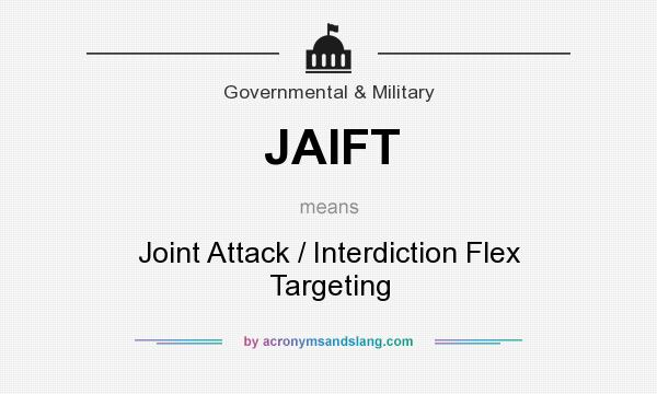 What does JAIFT mean? It stands for Joint Attack / Interdiction Flex Targeting