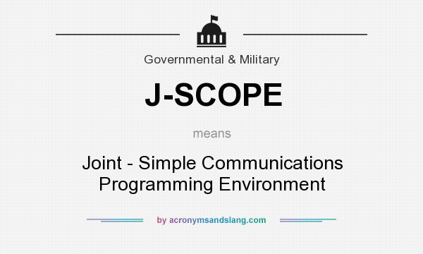 What does J-SCOPE mean? It stands for Joint - Simple Communications Programming Environment
