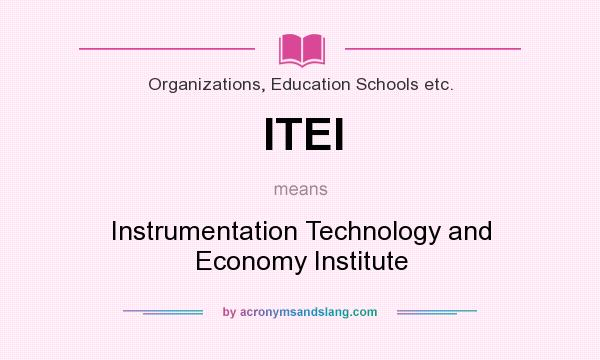 What does ITEI mean? It stands for Instrumentation Technology and Economy Institute