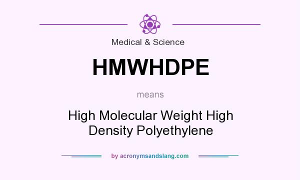 What does HMWHDPE mean? It stands for High Molecular Weight High Density Polyethylene