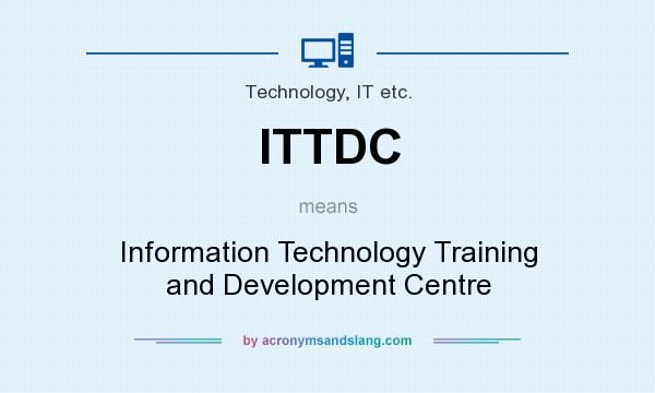 What does ITTDC mean? It stands for Information Technology Training and Development Centre