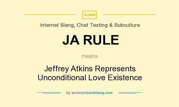What does JA RULE mean? It stands for Jeffrey Atkins Represents Unconditional Love Existence
