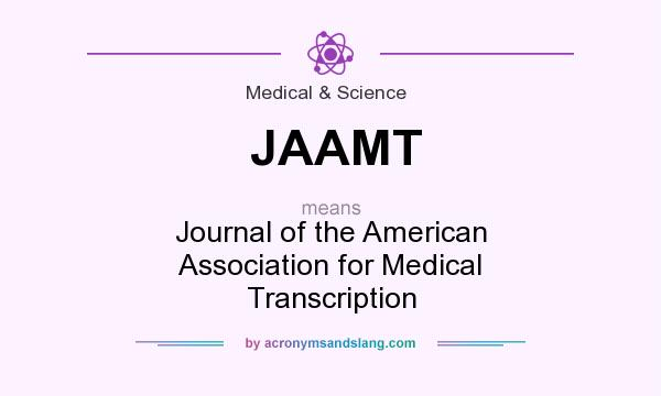 What does JAAMT mean? It stands for Journal of the American Association for Medical Transcription