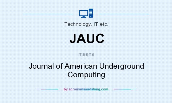 What does JAUC mean? It stands for Journal of American Underground Computing