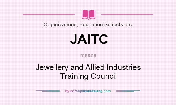 What does JAITC mean? It stands for Jewellery and Allied Industries Training Council