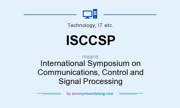 What does ISCCSP mean? It stands for International Symposium on Communications, Control and Signal Processing