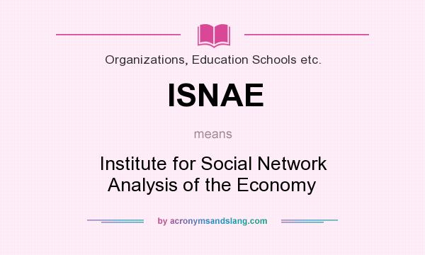 What does ISNAE mean? It stands for Institute for Social Network Analysis of the Economy