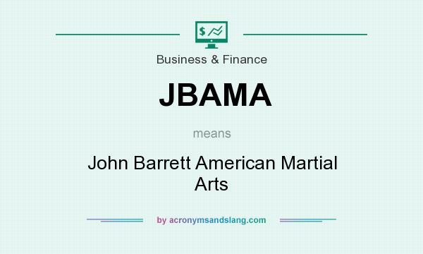 What does JBAMA mean? It stands for John Barrett American Martial Arts