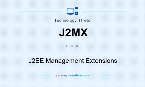 What does J2MX mean? It stands for J2EE Management Extensions
