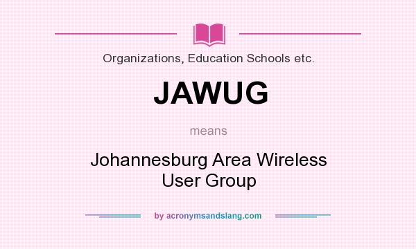 What does JAWUG mean? It stands for Johannesburg Area Wireless User Group