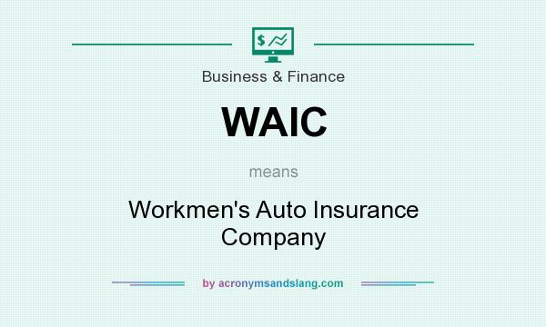 What does WAIC mean? It stands for Workmen`s Auto Insurance Company