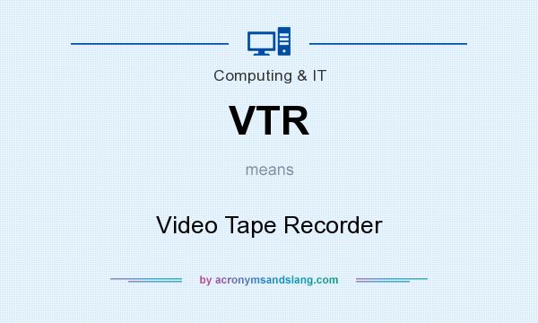 What does VTR mean? It stands for Video Tape Recorder