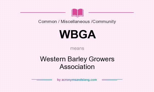 What does WBGA mean? It stands for Western Barley Growers Association