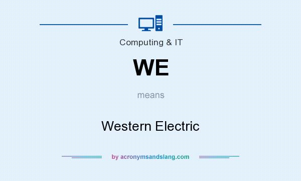 What does WE mean? It stands for Western Electric