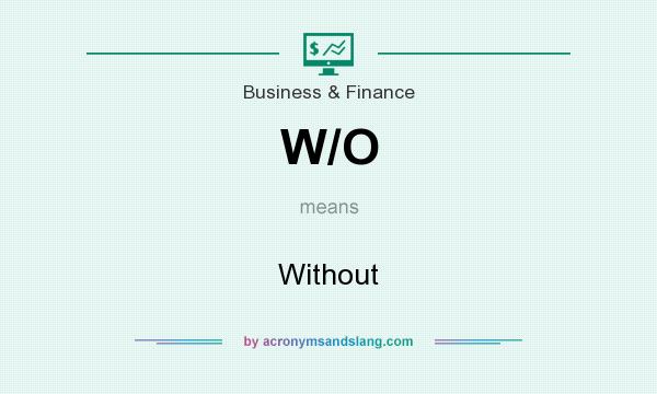 What does W/O mean? It stands for Without