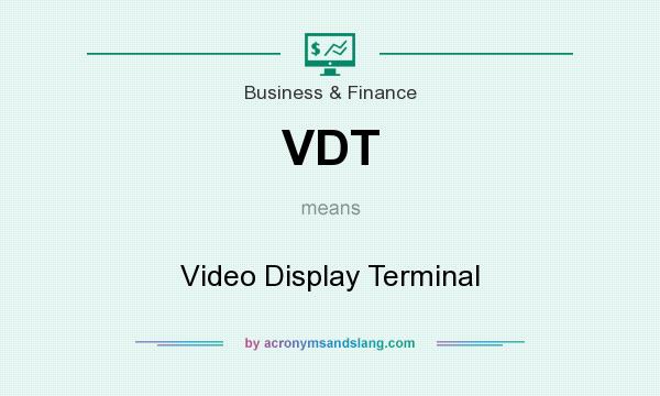 What does VDT mean? It stands for Video Display Terminal