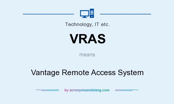 What does VRAS mean? It stands for Vantage Remote Access System