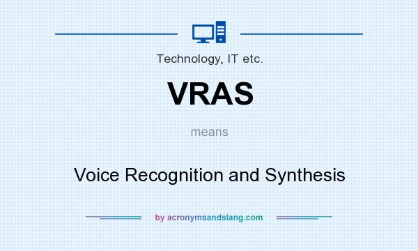 What does VRAS mean? It stands for Voice Recognition and Synthesis
