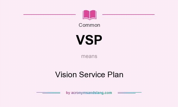 VSP - Vision Service Plan in Common by AcronymsAndSlang.com