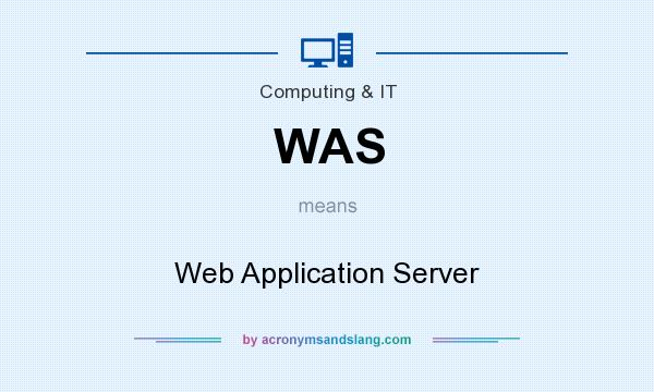 What does WAS mean? It stands for Web Application Server