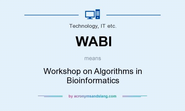 What does WABI mean? It stands for Workshop on Algorithms in Bioinformatics