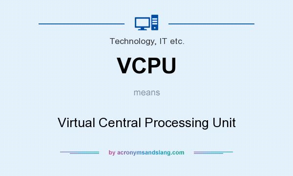 What does VCPU mean? It stands for Virtual Central Processing Unit