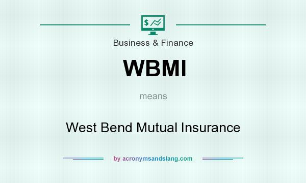 What does WBMI mean? It stands for West Bend Mutual Insurance