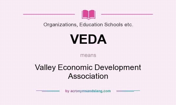 What does VEDA mean? It stands for Valley Economic Development Association