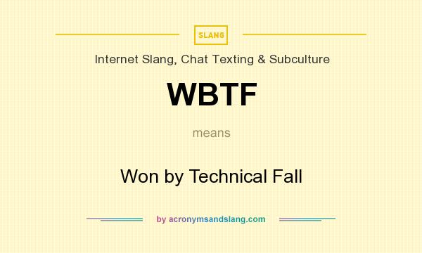 What does WBTF mean? It stands for Won by Technical Fall