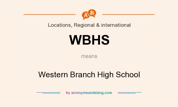 What does WBHS mean? It stands for Western Branch High School