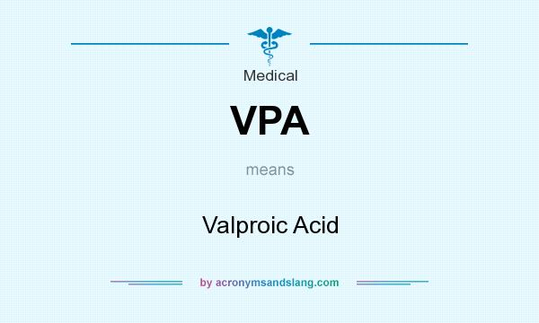 What does VPA mean? It stands for Valproic Acid