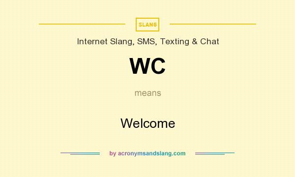 What does WC mean? It stands for Welcome