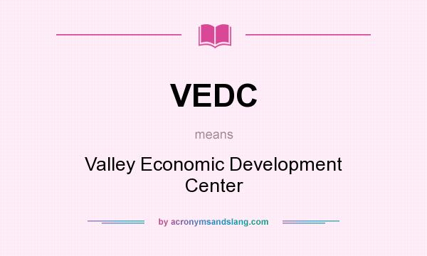 What does VEDC mean? It stands for Valley Economic Development Center